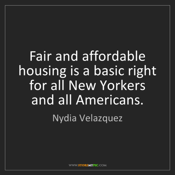 Nydia Velazquez: Fair and affordable housing is a basic right for all...