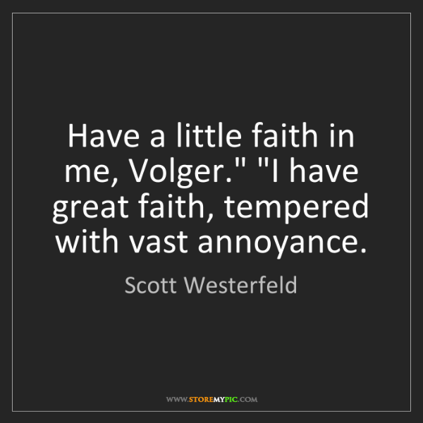 """Scott Westerfeld: Have a little faith in me, Volger."""" """"I have great faith,..."""