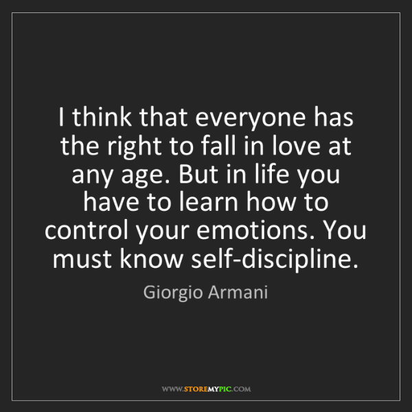 Giorgio Armani: I think that everyone has the right to fall in love at...