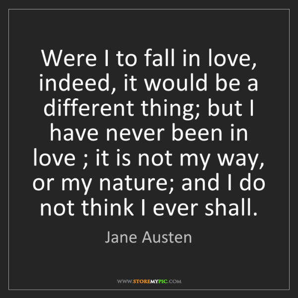 Jane Austen: Were I to fall in love, indeed, it would be a different...