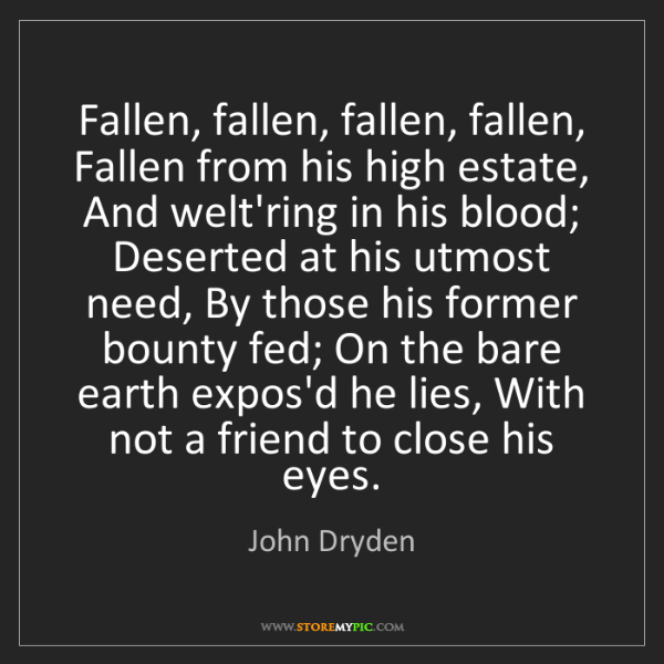 John Dryden: Fallen, fallen, fallen, fallen, Fallen from his high...