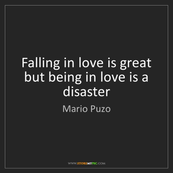 Mario Puzo: Falling in love is great but being in love is a disaster