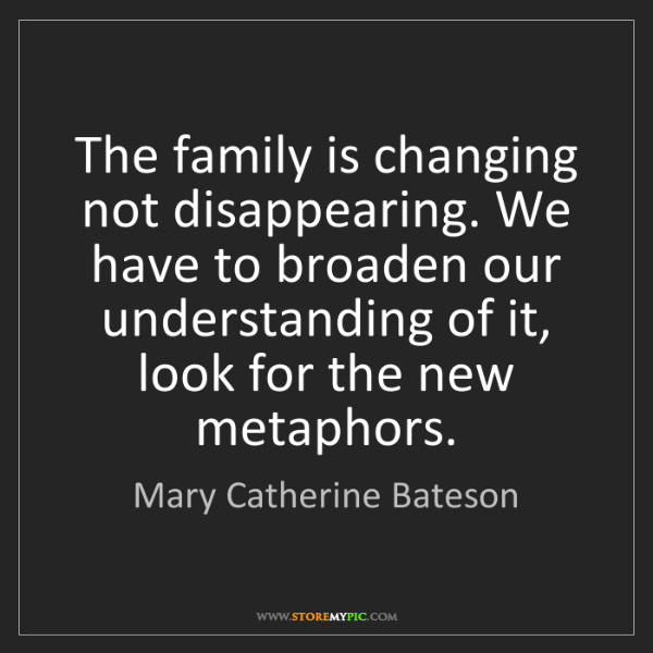 Mary Catherine Bateson: The family is changing not disappearing. We have to broaden...