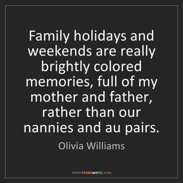 Olivia Williams: Family holidays and weekends are really brightly colored...