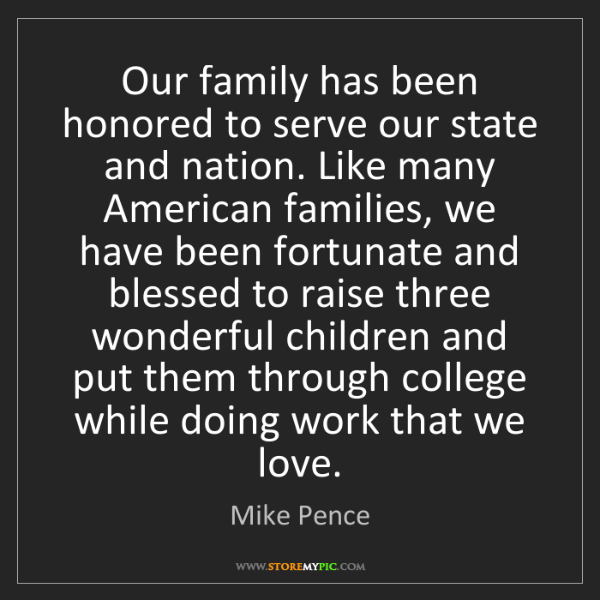 Mike Pence: Our family has been honored to serve our state and nation....
