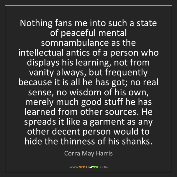 Corra May Harris: Nothing fans me into such a state of peaceful mental...
