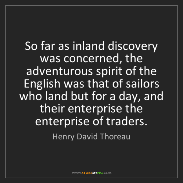 Henry David Thoreau: So far as inland discovery was concerned, the adventurous...
