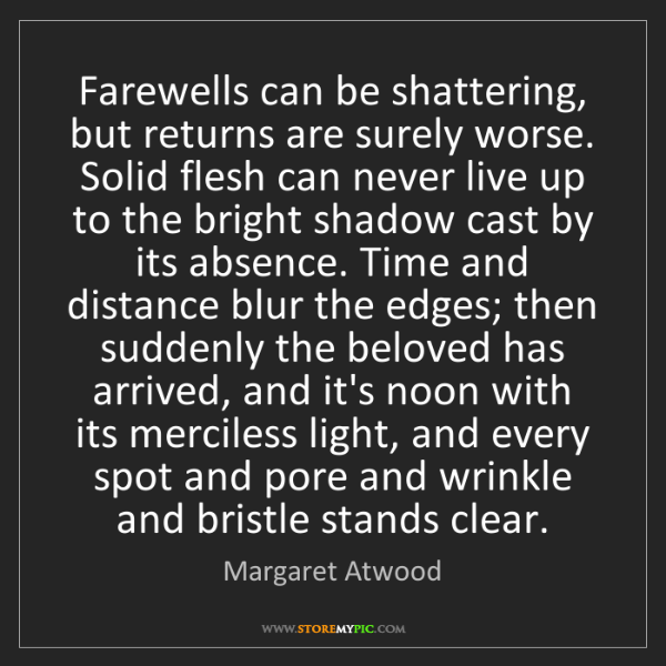 Margaret Atwood: Farewells can be shattering, but returns are surely worse....