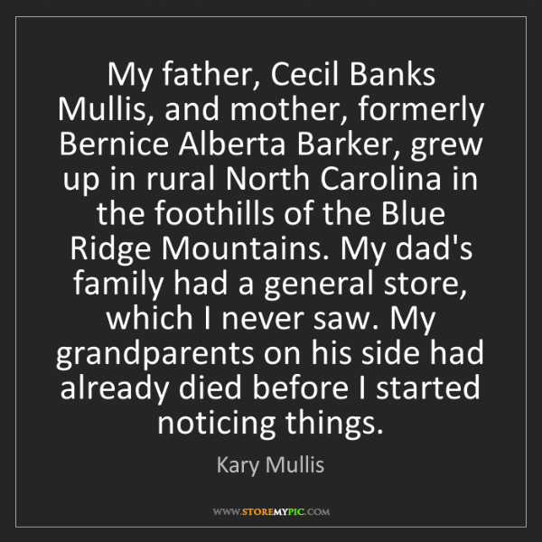 Kary Mullis: My father, Cecil Banks Mullis, and mother, formerly Bernice...