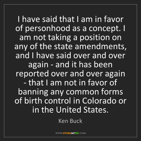 Ken Buck: I have said that I am in favor of personhood as a concept....
