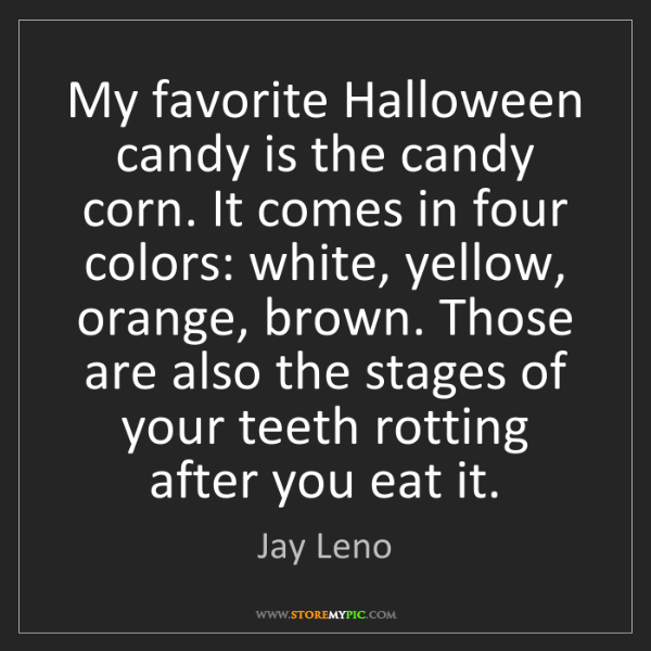 Jay Leno: My favorite Halloween candy is the candy corn. It comes...