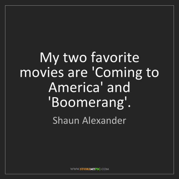 Shaun Alexander: My two favorite movies are 'Coming to America' and 'Boomerang'.