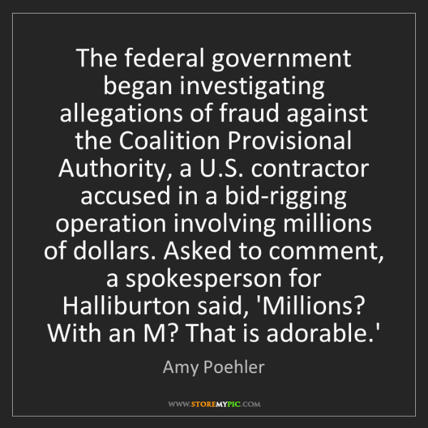 Amy Poehler: The federal government began investigating allegations...