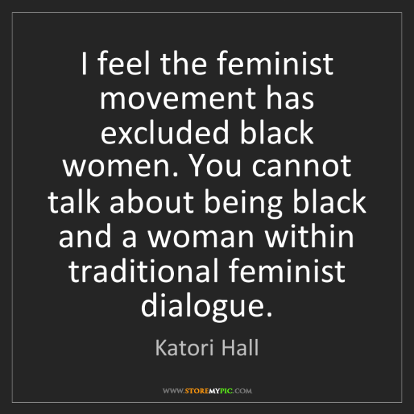 Katori Hall: I feel the feminist movement has excluded black women....