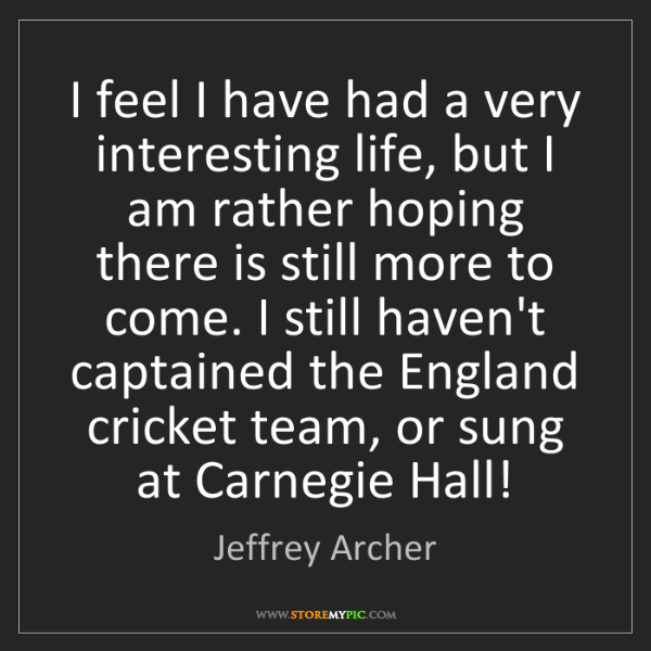 Jeffrey Archer: I feel I have had a very interesting life, but I am rather...