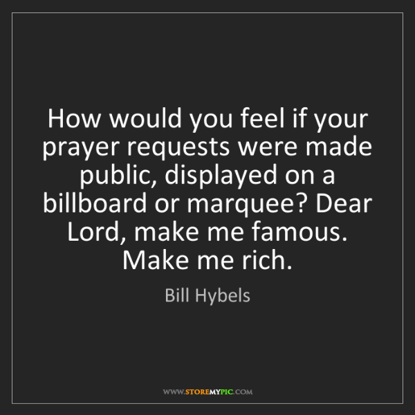 Bill Hybels: How would you feel if your prayer requests were made...