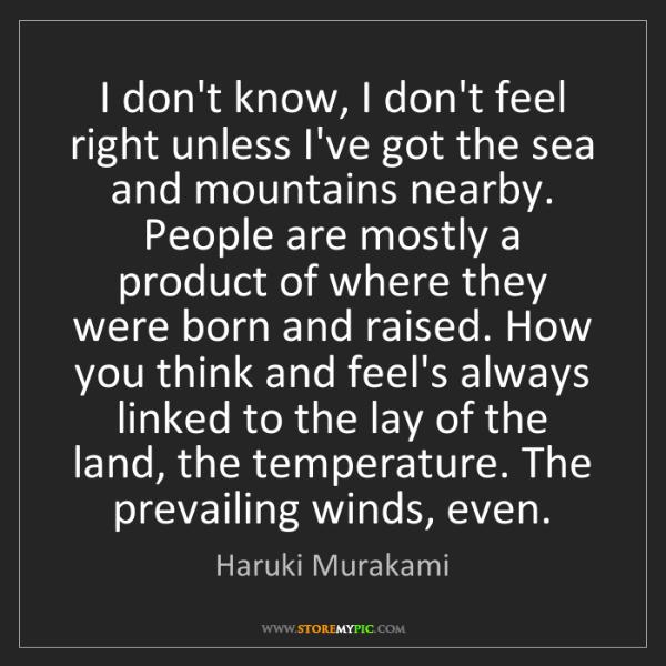 Haruki Murakami: I don't know, I don't feel right unless I've got the...