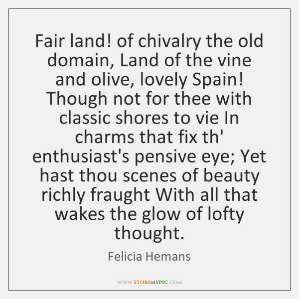 Fair land! of chivalry the old domain, Land of the vine and ...