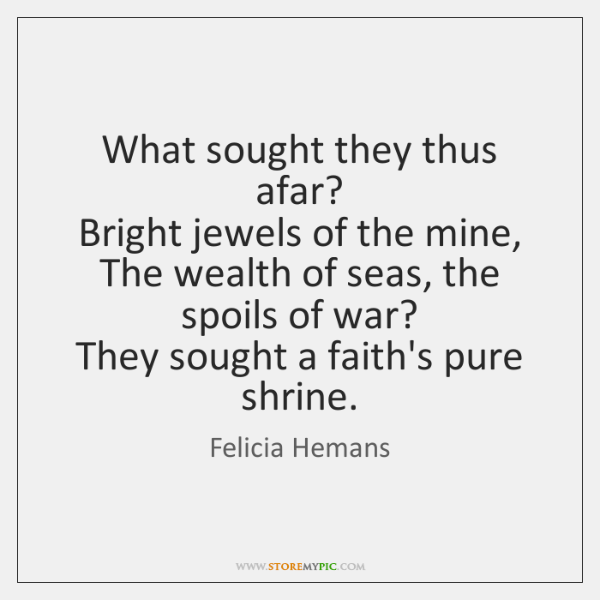 What sought they thus afar?   Bright jewels of the mine,   The wealth ...