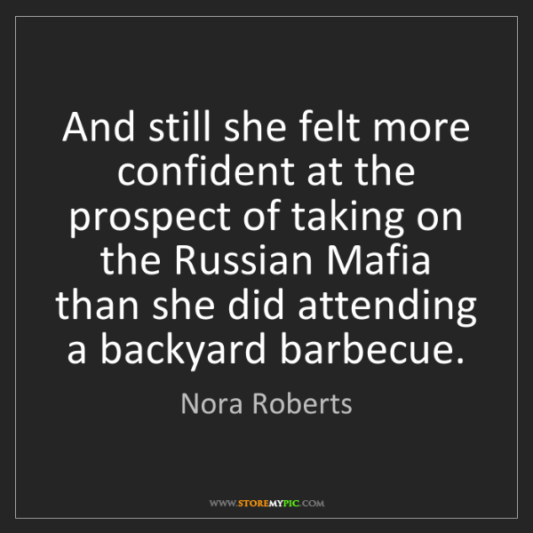 Nora Roberts: And still she felt more confident at the prospect of...