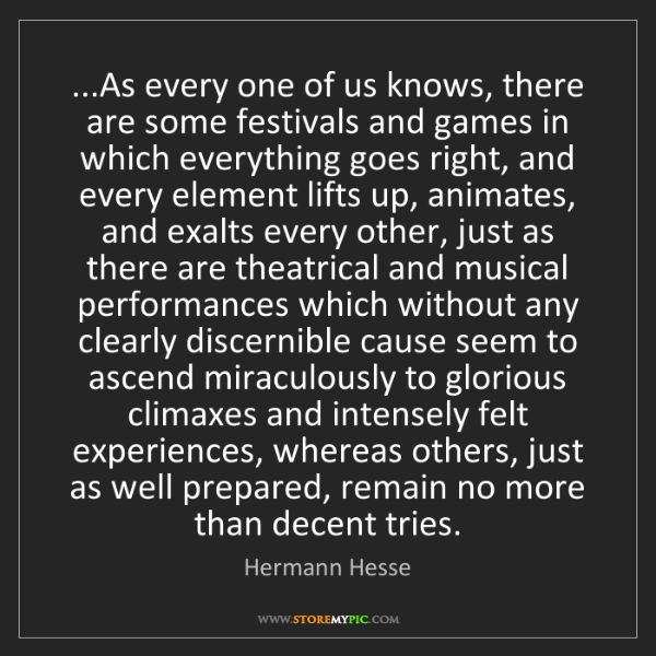 Hermann Hesse: ...As every one of us knows, there are some festivals...