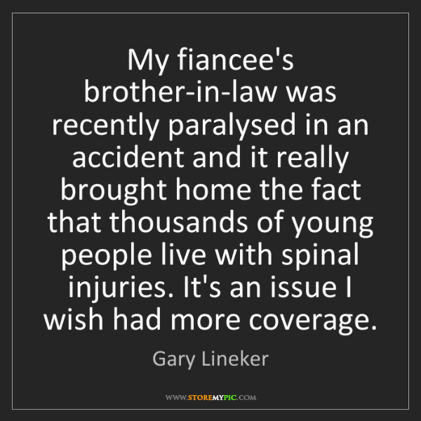 Gary Lineker: My fiancee's brother-in-law was recently paralysed in...