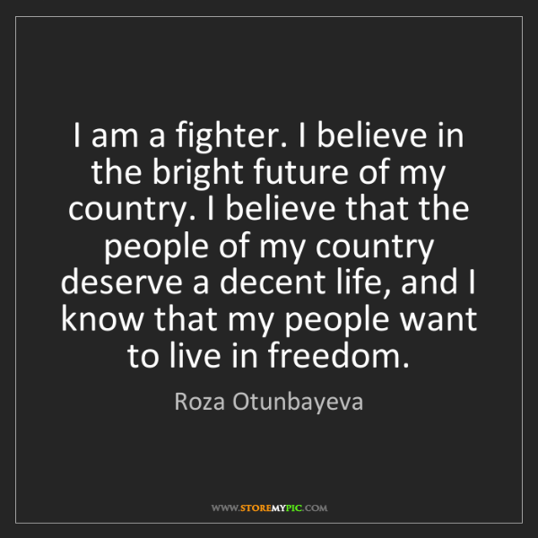 Roza Otunbayeva: I am a fighter. I believe in the bright future of my...