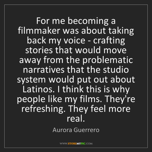 Aurora Guerrero: For me becoming a filmmaker was about taking back my...