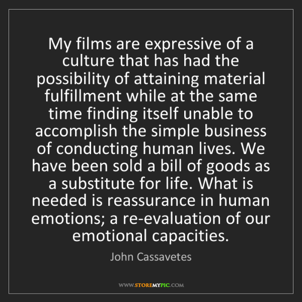 John Cassavetes: My films are expressive of a culture that has had the...