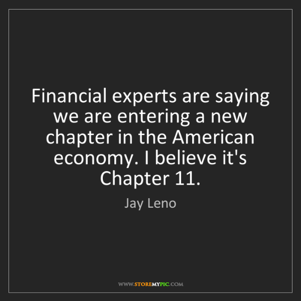 Jay Leno: Financial experts are saying we are entering a new chapter...
