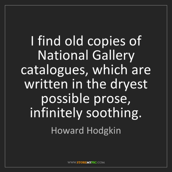 Howard Hodgkin: I find old copies of National Gallery catalogues, which...