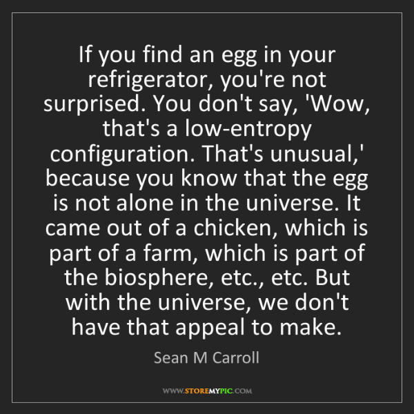 Sean M Carroll: If you find an egg in your refrigerator, you're not surprised....