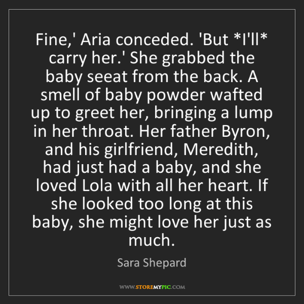 Sara Shepard: Fine,' Aria conceded. 'But *I'll* carry her.' She grabbed...