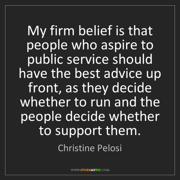 Christine Pelosi: My firm belief is that people who aspire to public service...
