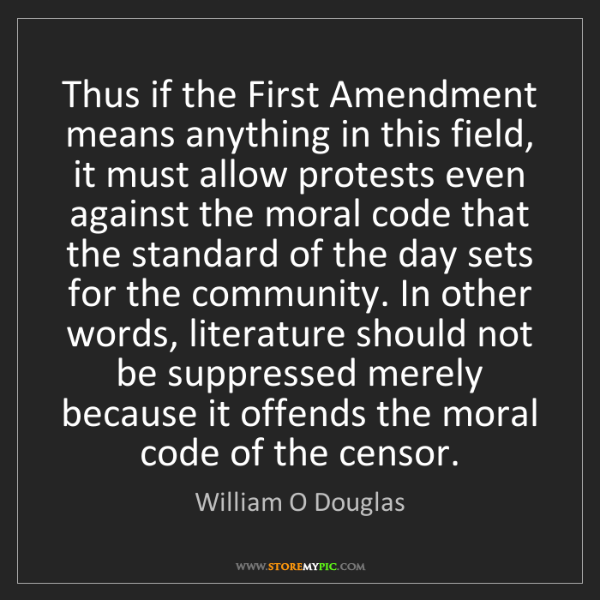William O Douglas: Thus if the First Amendment means anything in this field,...