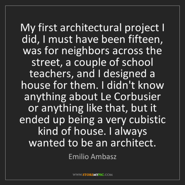 Emilio Ambasz: My first architectural project I did, I must have been...