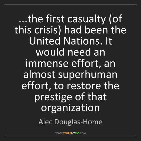 Alec Douglas-Home: ...the first casualty (of this crisis) had been the United...