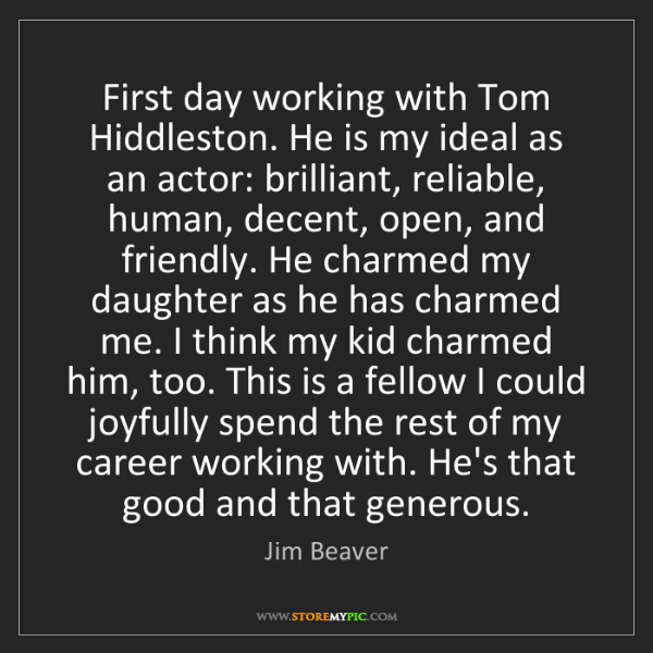 Jim Beaver: First day working with Tom Hiddleston. He is my ideal...