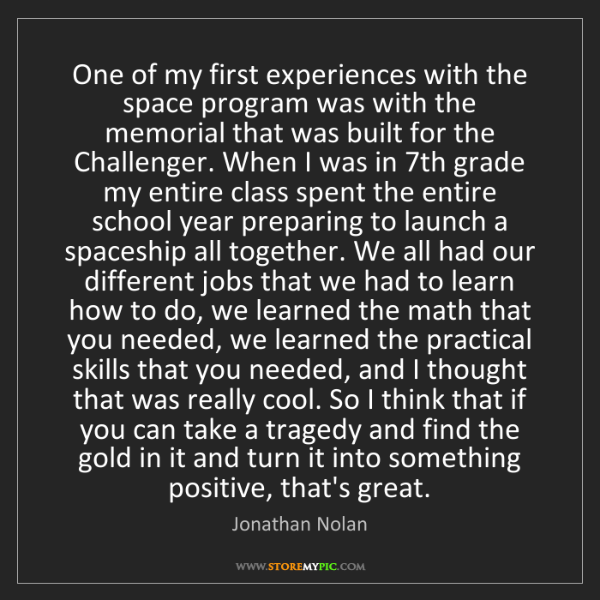 Jonathan Nolan: One of my first experiences with the space program was...