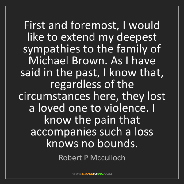 Robert P Mcculloch: First and foremost, I would like to extend my deepest...