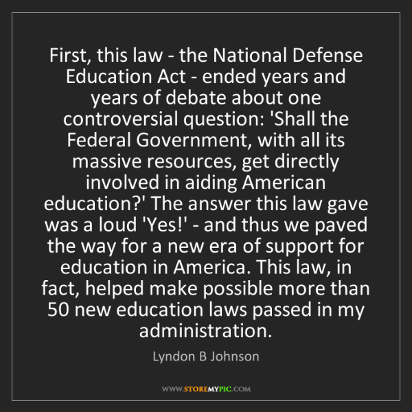 Lyndon B Johnson: First, this law - the National Defense Education Act...