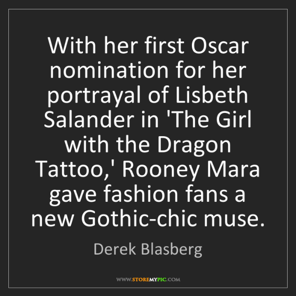 Derek Blasberg: With her first Oscar nomination for her portrayal of...