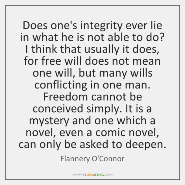 Does one's integrity ever lie in what he is not able to ...