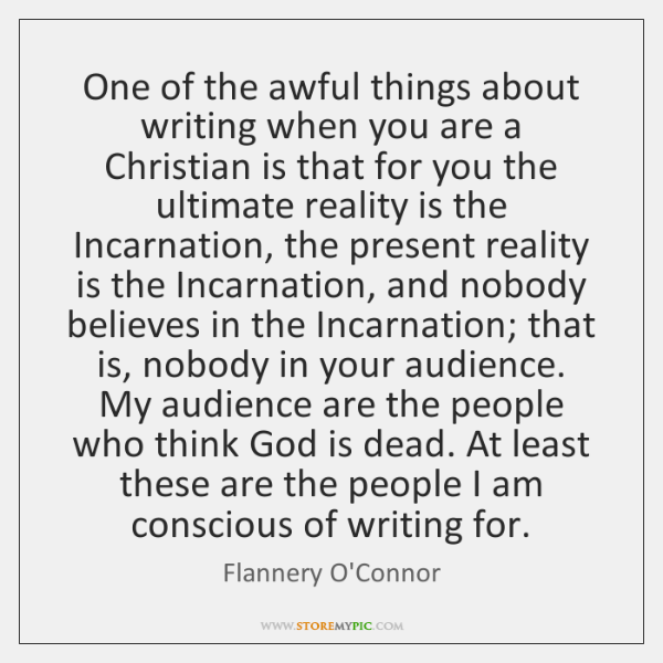 One of the awful things about writing when you are a Christian ...