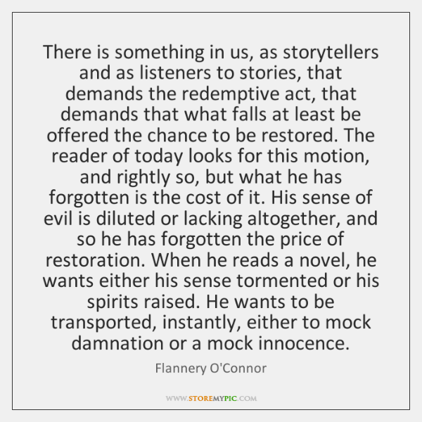 There is something in us, as storytellers and as listeners to stories, ...