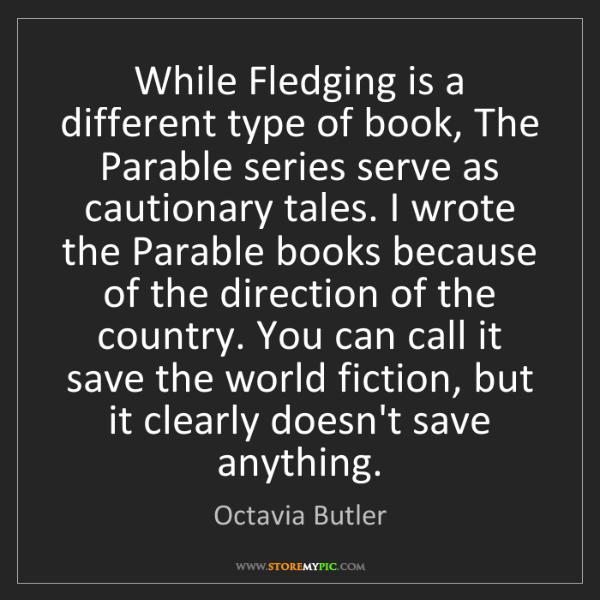 Octavia Butler: While Fledging is a different type of book, The Parable...