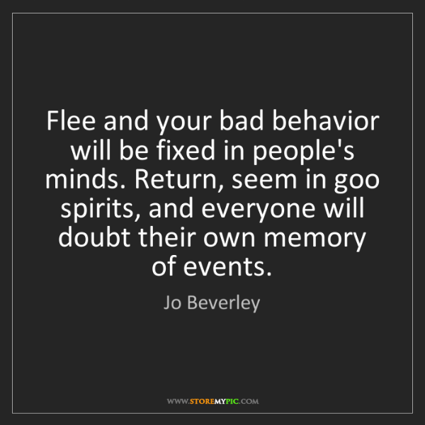 Jo Beverley: Flee and your bad behavior will be fixed in people's...