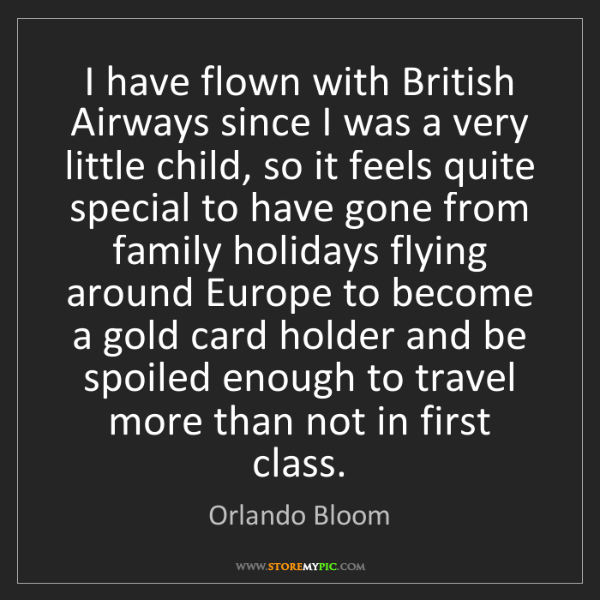 Orlando Bloom: I have flown with British Airways since I was a very...