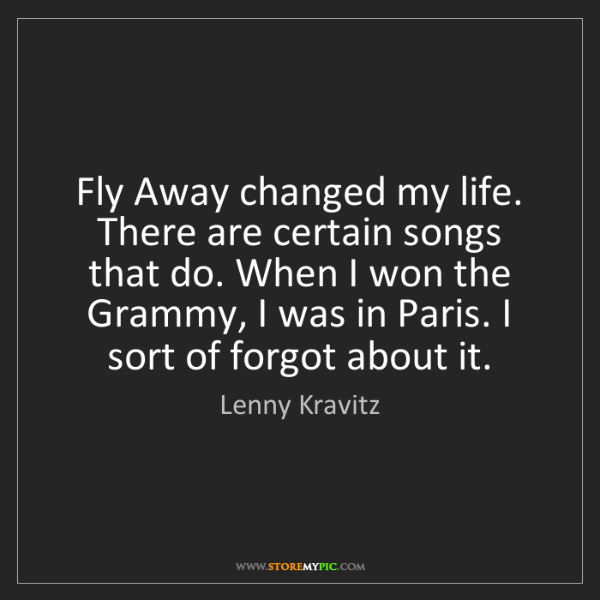 Lenny Kravitz: Fly Away changed my life. There are certain songs that...