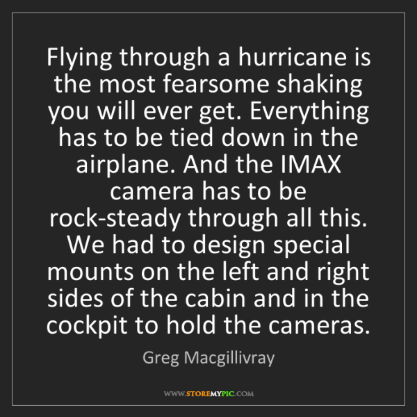 Greg Macgillivray: Flying through a hurricane is the most fearsome shaking...